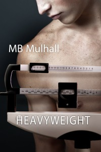 Heavyweight, a novel by MB Mulhall, centers on a high school wrestler hiding multiple secrets from his friends and family.